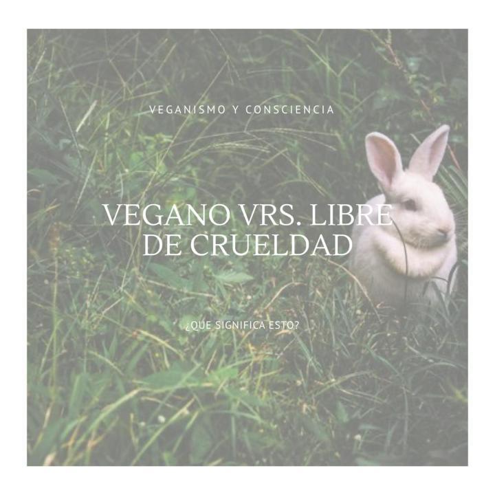 ¿Vegano o Libre deCrueldad?