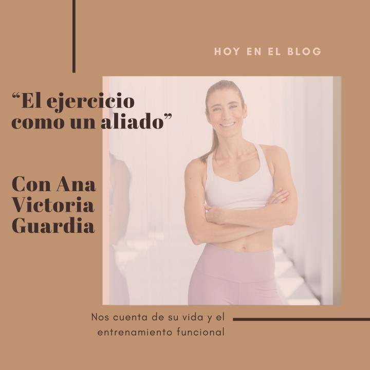 ¨El ejercicio como aliado¨ con Ana VictoriaGuardia