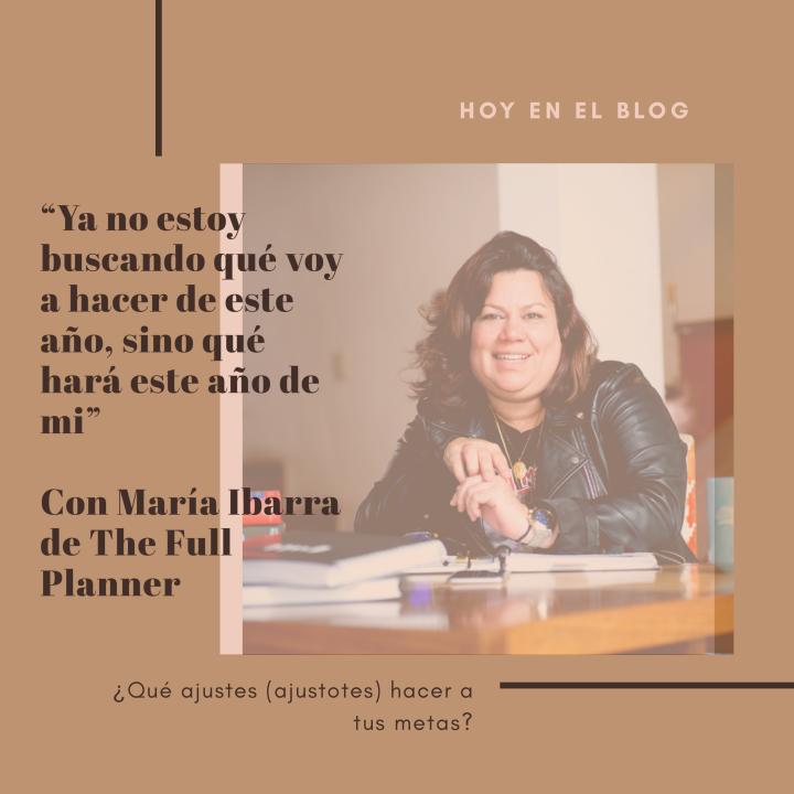 """""""Ya no estoy buscando qué voy a hacer de este año, sino qué hará este año de mi"""" con María Ibarra de The FullPlanner"""
